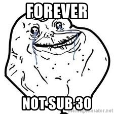 forever alone 2 - FOREVER NOT SUB 30