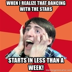 Super Excited - when i realize that dancing with the stars starts in less than a week!