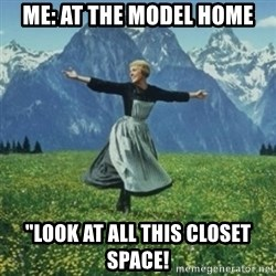 """sound of music - Me: at the model home """"Look at all this closet space!"""