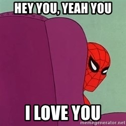 Suspicious Spiderman - hey you, yeah you i love you