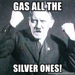 Successful Hitler - Gas all the  silver ones!