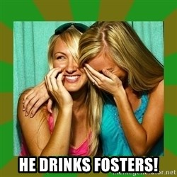 Laughing Girls  -  He drinks fosters!