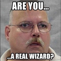 Are You A Wizard - Are you... ...a real wizard?