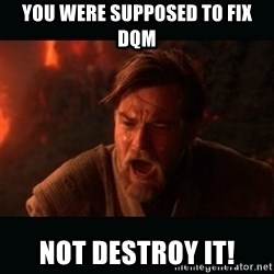 """Obi Wan Kenobi """"You were my brother!"""" - YOU WERE SUPPOSED TO FIX DQM NOT DESTROY IT!"""
