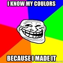 troll face1 - I know my coulors Because I made it