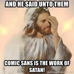 Facepalm Jesus - And he said unto them comic sans is the work of satan!