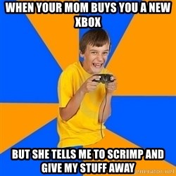 Annoying Gamer Kid - When your mom buys you a new xbox but she tells me to scrimp and give my stuff away