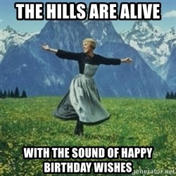 sound of music - the hills are alive with the sound of happy birthday wishes