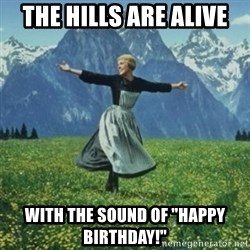 """sound of music - the hills are alive with the sound of """"Happy birthday!"""""""