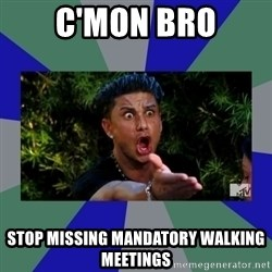 jersey shore - C'MON BRO Stop missing mandatory walking meetings