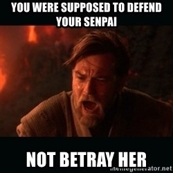 """Obi Wan Kenobi """"You were my brother!"""" - You were supposed to defend your senpai not betray her"""