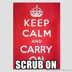 Keep Calm -  SCRUB ON