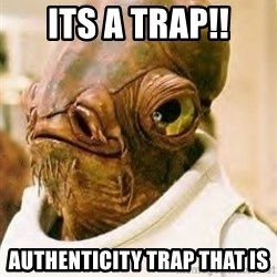 Admiral Ackbar - Its a TRAP!! Authenticity TRAP THAT IS