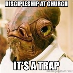 Its A Trap - Discipleship at Church It's a trap