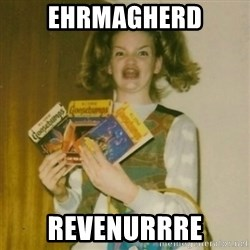 Goosebumps Girl Sings - EHRMAGHERD REVENURRRE