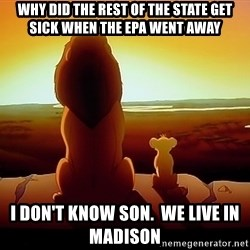 simba mufasa - why did the rest of the state get sick when the epa went away I don't know son.  we live in madison