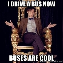Hipster Doctor Who - I drive a bus now buses are cool