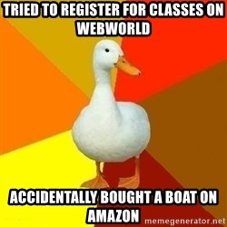 Technologically Impaired Duck - tried to register for classes on webworld accidentally bought a boat on amazon