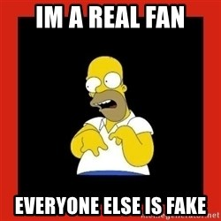 Homer retard - Im a real fan Everyone else is fake