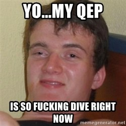 Stoner Guy - yo...my qep is so fucking dive right now