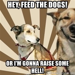 Stoner dogs concerned friend - Hey, Feed the dogs! Or I'm gonna raise some hell!