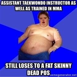 Chubby Fat Boy - assistant taekwondo instructor as well as trained in mma STILL LOSES TO A FAT SKINNY DEAD POS