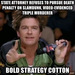 Bold Strategy Cotton - State attorney refuses to pursue death penalty on slamdunk, video-evidenced triple murderer bold strategy cotton