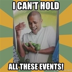 Why can't I hold all these limes - I can't hold All these events!
