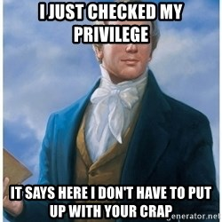 Joseph Smith - I just checked my privilege it says here I don't have to put up with your crap