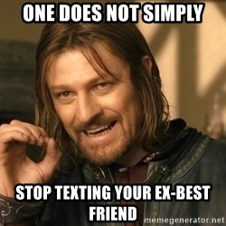 One does not simply HD - one does not simply stop texting your ex-best friend