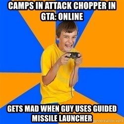Annoying Gamer Kid - camps in attack chopper in gta: online gets mad when guy uses guided missile launcher