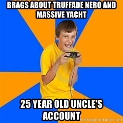 Annoying Gamer Kid - Brags about truffade nero and massive yacht 25 year old uncle's account