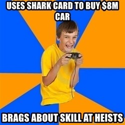 Annoying Gamer Kid - USES SHARK CARD TO BUY $8M CAR BRAGS ABOUT SKILL AT HEISTS