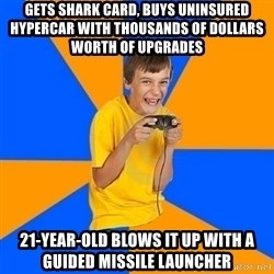 Annoying Gamer Kid - gets shark card, buys uninsured hypercar with thousands of dollars worth of upgrades 21-year-old blows it up with a guided missile launcher