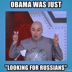 "dr. evil laser - obama was just ""Looking for russians"""