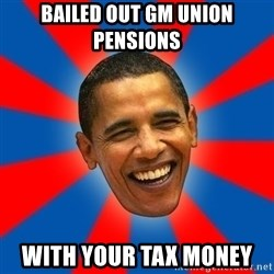 Obama - bailed out GM union pensions  with your tax money