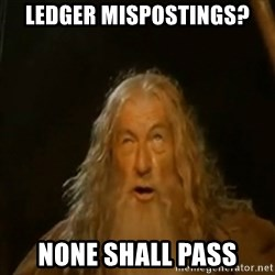 Gandalf You Shall Not Pass - LEdger mispostings? none shall pass