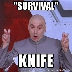 "Dr. Evil Air Quotes - ""survival"" knife"