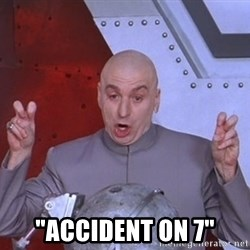 "Dr. Evil Air Quotes -  ""accident on 7"""