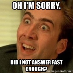 nicolas cage no me digas - Oh I'm Sorry. Did I not answer fast enough?
