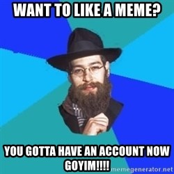 Jewish Dude - want to like a meme? you gotta have an account now goyim!!!!