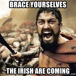 Esparta - BRACE YOURSELVES The Irish are coming