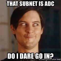 Peter Parker Spider Man - That subnet is ADC Do I Dare go in?