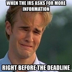 Crying Man - When the IRS asks for more information right before the deadline