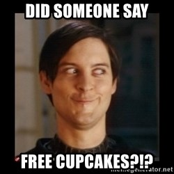 Tobey_Maguire - Did someone say FREE CUPCAKES?!?