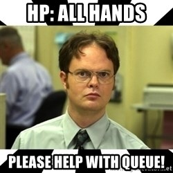 Dwight from the Office - HP: ALL HANDS PLEASE HELP WITH QUEUE!