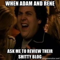 Jonah Hill - When adam and Rene  ask me to review their shitty blog