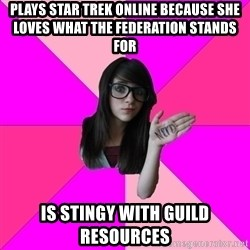 Idiot Nerd Girl - Plays Star Trek Online Because She loves what the Federation Stands for Is Stingy with Guild Resources