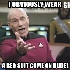 Patrick Stewart WTF - I obviously wear A red suit come on dude!