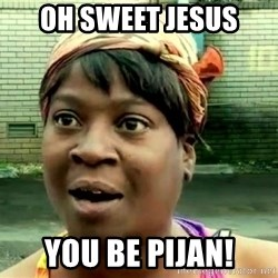 oh lord jesus it's a fire! - Oh sweet Jesus You be pijan!